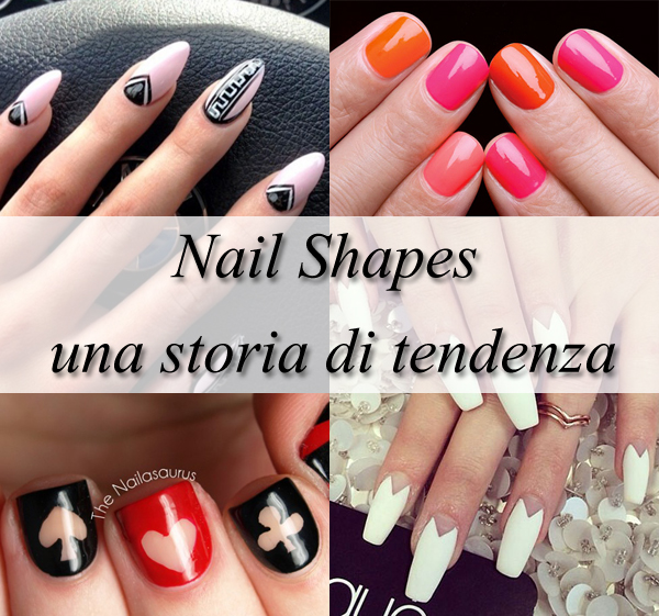 Nail Shapes: storia e tendenza nella forma delle unghie